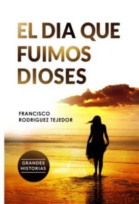 El día que fuimos dioses, Francisco Rodríguez Tejedor