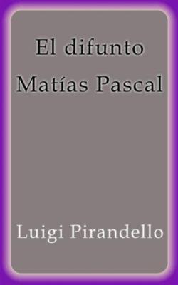 El difunto Matías Pascal, Luigi Pirandello
