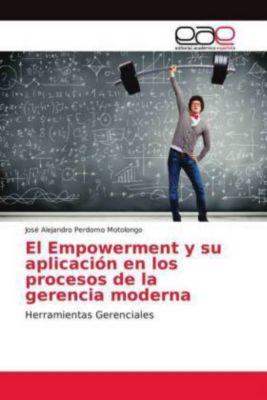 El Empowerment y su aplicación en los procesos de la gerencia moderna, José Alejandro Perdomo Motolongo