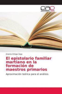 El epistolario familiar martiano en la formación de maestros primarios, Arianne Ortega Vega