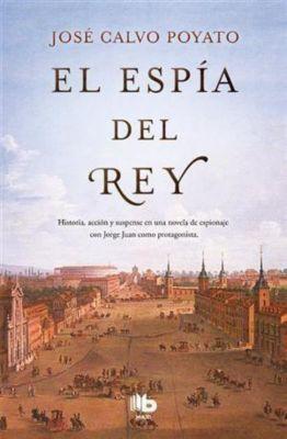 El espía del rey, José Calvo Poyato