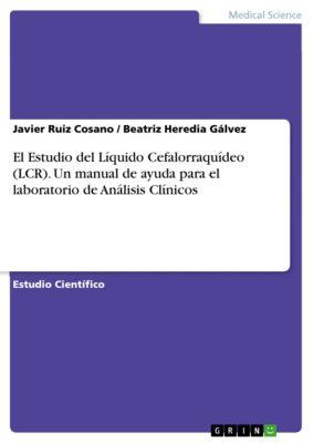 El Estudio del Líquido Cefalorraquídeo (LCR). Un manual de ayuda para el laboratorio de Análisis Clínicos, Javier Ruiz Cosano, Beatriz Heredia Gálvez