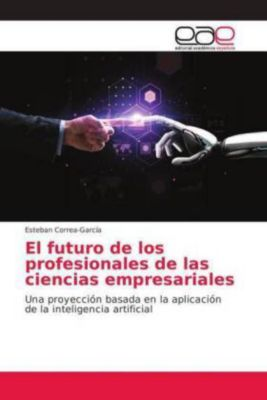 El futuro de los profesionales de las ciencias empresariales, Esteban Correa-García