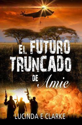 El futuro truncado de Amie, Lucinda E Clarke