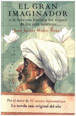 El gran imaginador o la fabulosa historia del viajero de los cien nomb, Juan J. Muñoz Rengel