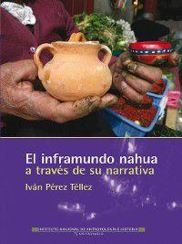 El inframundo nahua a través de su narrativa, Iván Pérez Téllez