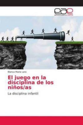 El juego en la disciplina de los niños/as, Blanca María Lara