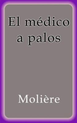 El médico a palos, Molière