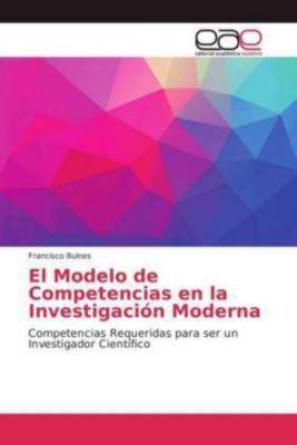 El Modelo de Competencias en la Investigación Moderna, Francisco Bulnes