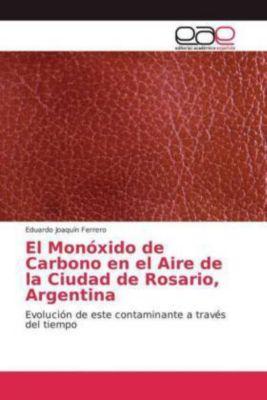 El Monóxido de Carbono en el Aire de la Ciudad de Rosario, Argentina, Eduardo Joaquín Ferrero