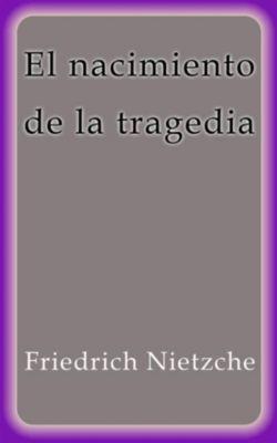 El nacimiento de la tragedia, Friedrich Nietzche