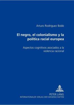 El negro, el colonialismo y la política racial europea, Arturo Rodríguez Bobb