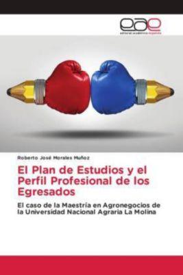 El Plan de Estudios y el Perfil Profesional de los Egresados, Roberto José Morales Muñoz