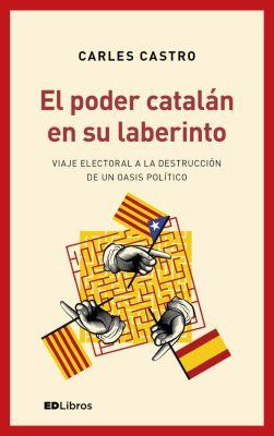El poder catalán en su laberinto, Carles Castro Sanz