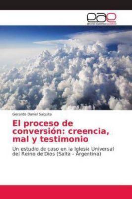 El proceso de conversión: creencia, mal y testimonio, Gerardo Daniel Saiquita