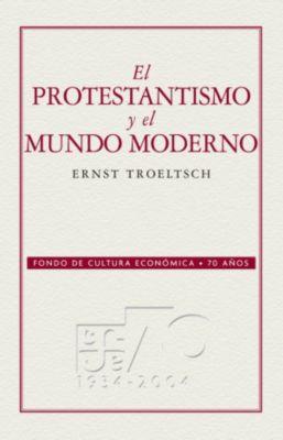 El protestantismo y el mundo moderno, Ernst Troeltsch