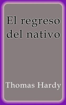 El regreso del nativo, Thomas Hardy