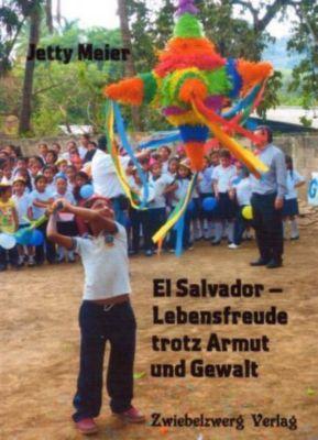 El Salvador - Lebensfreude trotz Armut und Gewalt, Jetty Meier