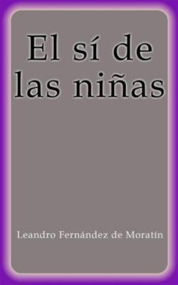 El sí de las niñas, Leandro Fernández de Moratín