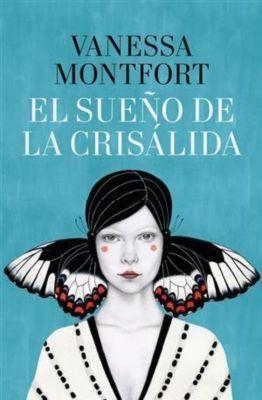 El sueño de la crisálida, Vanessa Montfort