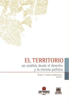El territorio: Un análisis desde el derecho y la ciencia política, Ángel Tuiran Sarmiento