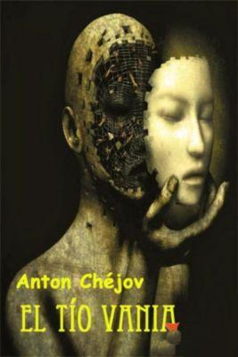 El tío Vania, Antón Chéjov