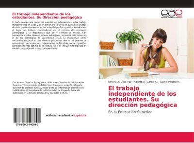 El trabajo independiente de los estudiantes. Su dirección pedagógica, Emeria A. Ulloa Paz, Alberto D. García G., Juan I. Peñate H.