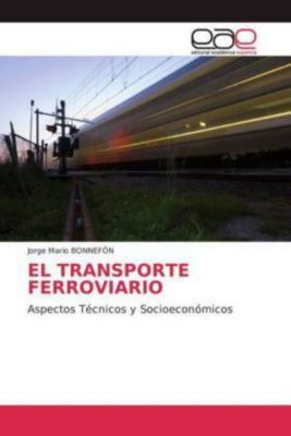 EL TRANSPORTE FERROVIARIO, Jorge Mario BONNEFÓN, Jorge Mario Bonnefon