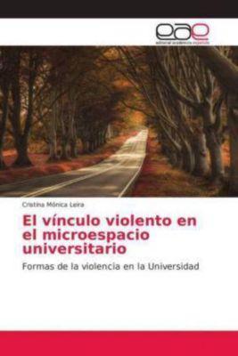 El vínculo violento en el microespacio universitario, Cristina Mónica Leira