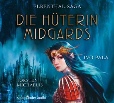 Elbenthal-Saga Band 1: Die Hüterin Midgards (Audio-CD), Ivo Pala