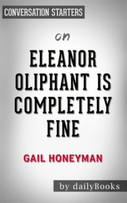 Eleanor Oliphant Is Completely Fine: by Gail Honeyman | Conversation Starters, dailyBooks