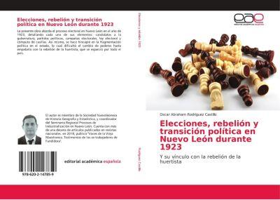 Elecciones, rebelión y transición política en Nuevo León durante 1923, Oscar Abraham Rodríguez Castillo