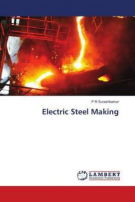 Electric Steel Making, P R Sureshkumar