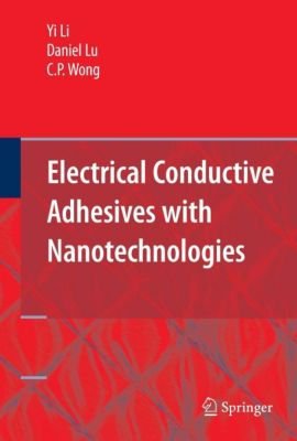 Electrical Conductive Adhesives with Nanotechnologies, Yi Li, Daniel Lu, C. P. Wong