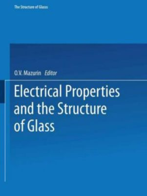 Electrical Properties and the Structure of Glass / Elektricheskie Svoistva I Stroenie Stekla, O. V. Mazurin