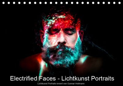 Electrified Faces - Lichtkunst Portraits (Tischkalender 2019 DIN A5 quer), Gunnar Heilmann