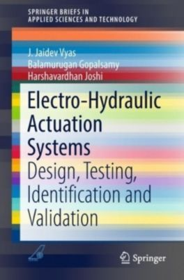 Electro-Hydraulic Actuation Systems, J. Jaidev Vyas, Balamurugan Gopalsamy, Harshavardhan Joshi