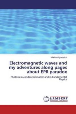 Electromagnetic waves and my adventures along pages about EPR paradox, Vladimir Ignatovich