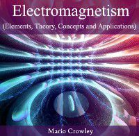 Electromagnetism (Elements, Theory, Concepts and Applications), Mario Crowley