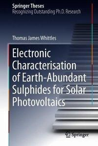 Electronic Characterisation of Earth-Abundant Sulphides for Solar Photovoltaics, Thomas James Whittles