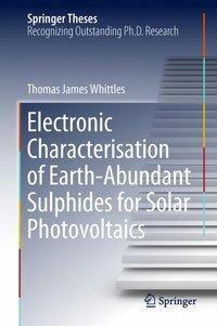 Electronic Characterisation of Earth-Abundant Sulphides for Solar Photovoltaics, Thomas James Whittles