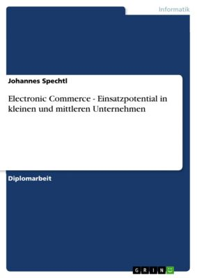 Electronic Commerce - Einsatzpotential in kleinen und mittleren Unternehmen, Johannes Spechtl