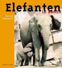 Elefanten in Berlin, Bernhard Blaszkiewitz