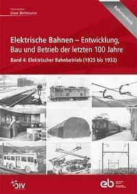 Elektrische Bahnen - Entwicklung, Bau und Betrieb der letzten 100 Jahre