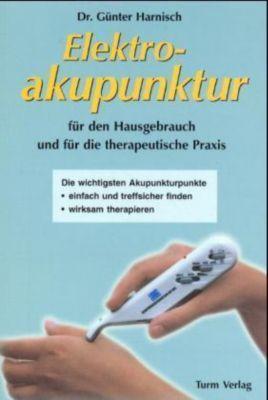 Elektroakupunktur für den Hausgebrauch und die therapeutische Praxis, Günter Harnisch
