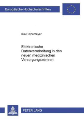 Elektronische Datenverarbeitung in den neuen medizinischen Versorgungssystemen, Ilka Heinemeyer