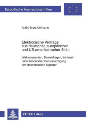 Elektronische Verträge aus deutscher, europäischer und US-amerikanischer Sicht, André Marc Uhlmann