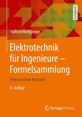 Elektrotechnik für Ingenieure - Formelsammlung, Wilfried Weißgerber