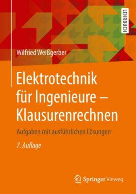 Elektrotechnik für Ingenieure - Klausurenrechnen, Wilfried Weißgerber