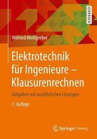 Elektrotechnik für Ingenieure: Klausurenrechnen, Wilfried Weißgerber